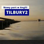 Tilbury 2 - nowe/stare połączenie promowe do Anglii